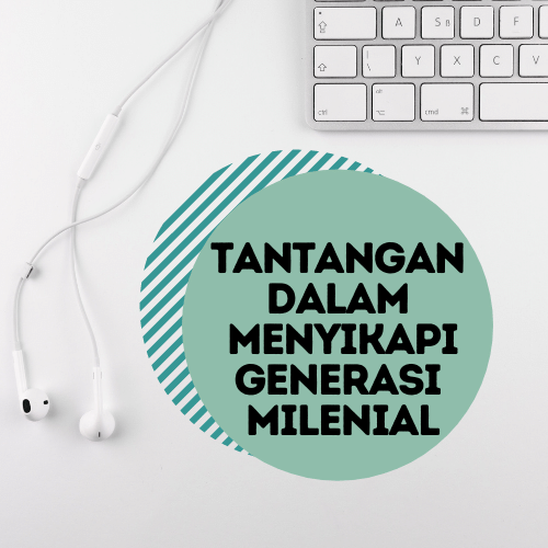 Menyikapi Generasi Milenial