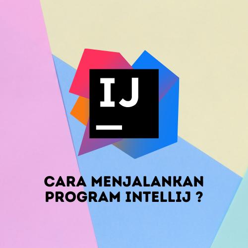 Cara Menjalankan Program IntelliJ