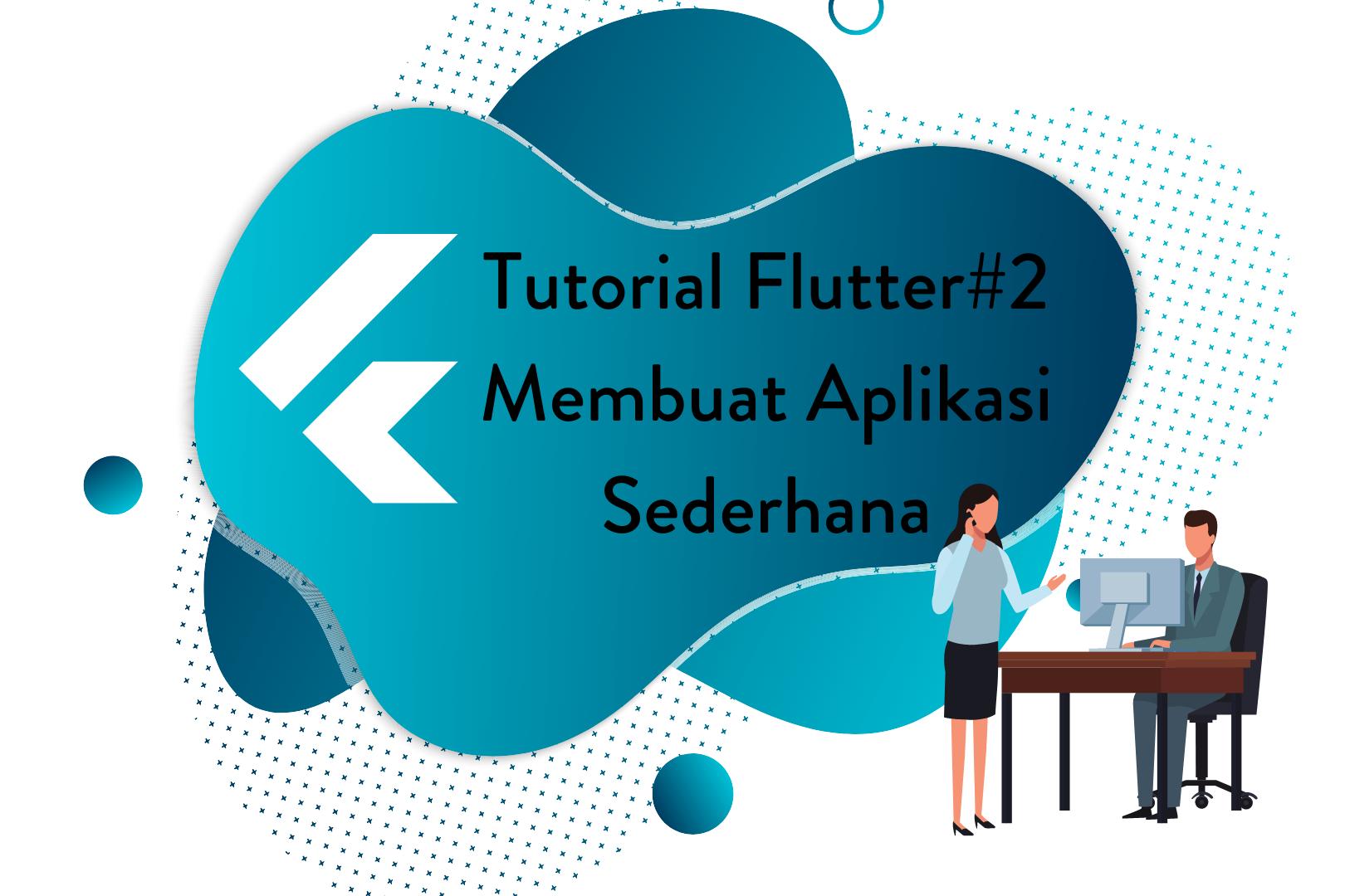 Tutorial Flutter #2 : Membuat Aplikasi Flutter Untuk Pemula
